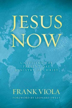 Jesus Now : Unveiling the Present-Day Ministry of Christ