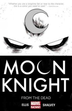 Moon knight Vol. 1, From the dead - writer, Warren Ellis ; artist, Declan Shalvey ; color artist, Jordie Bellaire ; letterer, VC's Chris Eliopoulos.