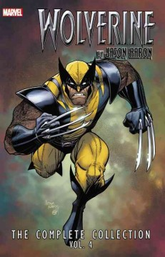 Wolverine by Jason Aaron : the complete collection, Vol. 4 - writer, Jason Aaron.