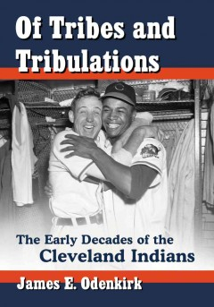 Of Tribes and Tribulations : The Early Decades of the Cleveland Indians