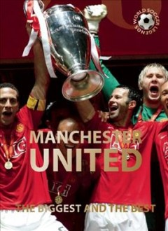 Manchester United : the biggest and the best / text by Illugi Jökulsson. - text by Illugi Jökulsson.