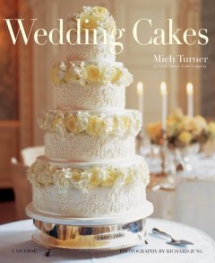 Wedding cakes - Mich Turner ; photography by Richard Jung ; [foreword, Conrad Free].