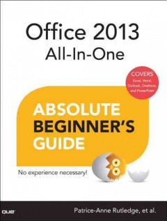 Office 2013 all-in-one absolute beginner's guide /  Patrice-Anne Rutledge, et al.. - Patrice-Anne Rutledge, et al..