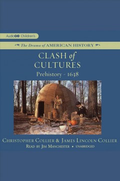 Clash of cultures : prehistory-1638 / Christopher Collier & James Lincoln Collier. - Christopher Collier & James Lincoln Collier.