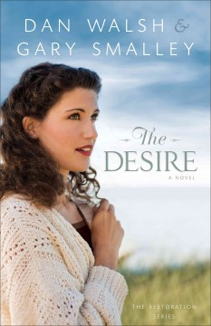The desire : a novel / Dan Walsh and Gary Smalley. - Dan Walsh and Gary Smalley.