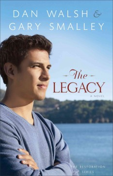 The legacy : a novel / Dan Walsh and Gary Smalley. - Dan Walsh and Gary Smalley.