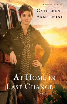 At home in Last Chance : a novel / Cathleen Armstrong. - Cathleen Armstrong.