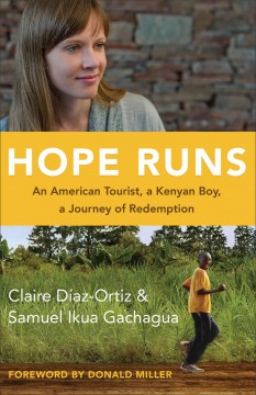 Hope runs : an American tourist, a Kenyan boy, a journey of redemption - Claire Diaz-Ortiz and Samuel Ikua Gachagua.