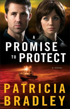 A promise to protect : a novel - Patricia Bradley.