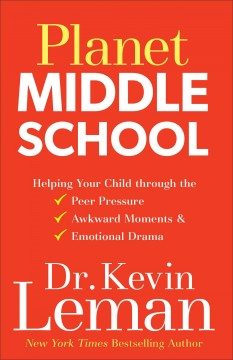 Planet Middle School : Helping Your Child Through the Peer Pressure, Awkward Moments & Emotional Drama