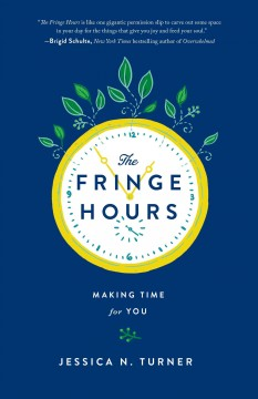 The fringe hours : making time for you / Jessica N. Turner. - Jessica N. Turner.