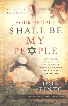 Your People Shall Be My People : How Israel, the Jews and the Christian Church Will Come Together in the Last Days