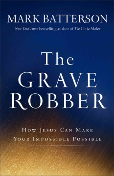 Grave Robber : How Jesus Can Make Your Impossible Possible