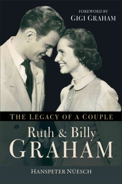 Ruth and Billy Graham : the legacy of a couple - Hanspeter Nüesch.