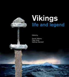 Vikings : life and legend - edited by Gareth Williams, Peter Pentz, and Matthias Wemhoff.