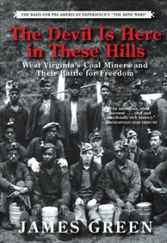 The devil is here in these hills : West Virginia's coal miners and their battle for freedom / James Green. - James Green.
