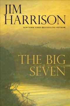 The big seven : a Faux mystery / Jim Harrison. - Jim Harrison.