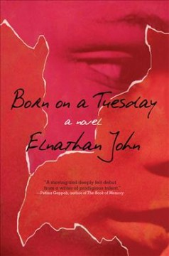 Born on a Tuesday : a novel / Elnathan John. - Elnathan John.