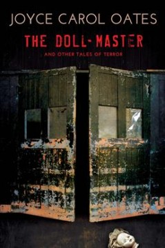 The doll-master and other tales of horror /  Joyce Carol Oates - Joyce Carol Oates