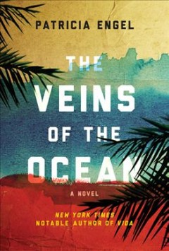 The veins of the ocean /  Patricia Engel. - Patricia Engel.