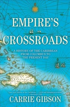 Empire's Crossroads : A History of the Caribbean from Columbus to the Present Day