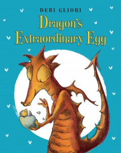 Dragon's extraordinary egg - by Debi Gliori.