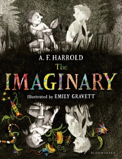 The imaginary /  by A.F. Harrold ; illustrations by Emily Gravett. - by A.F. Harrold ; illustrations by Emily Gravett.