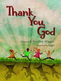 Thank you, God /  written by J. Bradley Wigger ; illustrated by Jago. - written by J. Bradley Wigger ; illustrated by Jago.