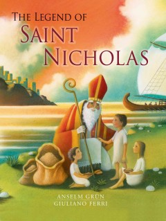 The legend of Saint Nicholas - by Anselm Grün ; illustrated by Giuliano Ferri ; translated by Laura Watkinson.