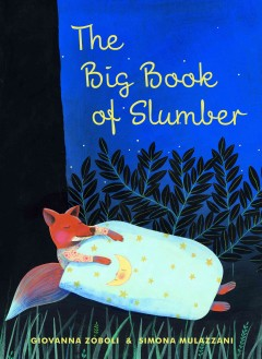 The big book of slumber - written by Giovanna Zoboli ; illustrated by Simona Mulazzani ; translation by Antony Shugaar.