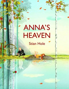 Anna's heaven /  Stian Hole ; translation, Don Bartlett. - Stian Hole ; translation, Don Bartlett.