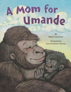 A mom for Umande - by Maria Faulconer ; illustrated by Susan Kathleen Hartung.