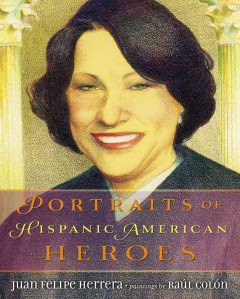 Portraits of Hispanic American heroes - by Juan Felipe Herrera ; pictures by Raul Colon.