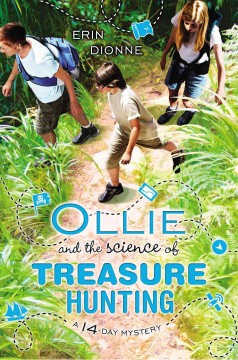 Ollie and the science of treasure hunting : a 14-day mystery - Erin Dionne.