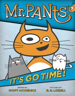 Mr. Pants : it's go time! - words by Scott McCormick ; pictures by R.H. Lazzell.