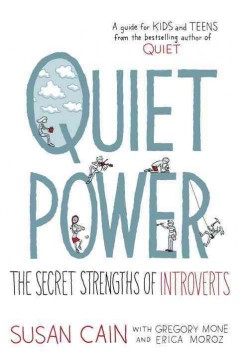 Quiet power : the secret strengths of introverts / Susan Cain with Gregory Mone and Erica Moroz ; illustrated by Grant Snider. - Susan Cain with Gregory Mone and Erica Moroz ; illustrated by Grant Snider.