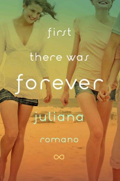 First there was forever : a novel / Juliana Romano. - Juliana Romano.