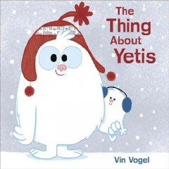 The thing about yetis /  Vin Vogel. - Vin Vogel.