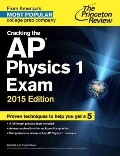Cracking the AP Physics 1 exam [2015 edition] /  Steven Leduc, John Miller, and the staff of the Princeton Review.