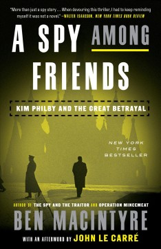 A Spy Among Friends : Kim Philby and the Great Betrayal - Ben Macintyre.