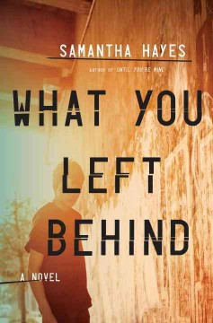 What you left behind : a novel / Samantha Hayes. - Samantha Hayes.