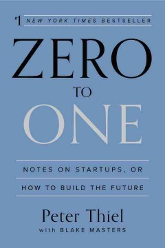 Zero to one : notes on startups, or how to build the future - Peter Thiel and Blake Masters.