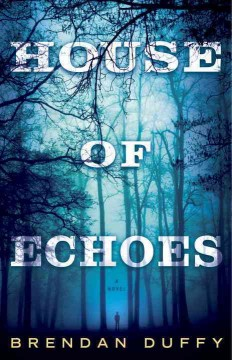 House of echoes : a novel / Brendan Duffy. - Brendan Duffy.