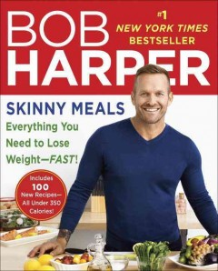 Skinny meals : everything you need to lose weight-fast! - Bob Harper ; photos by Kelly Campbell.