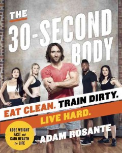 30-second Body : Eat Clean, Train Dirty, Live Hard