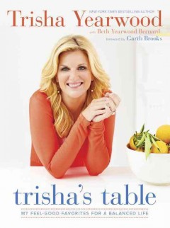 Trisha's Table : My Feel-Good Favorites for a Balanced Life
