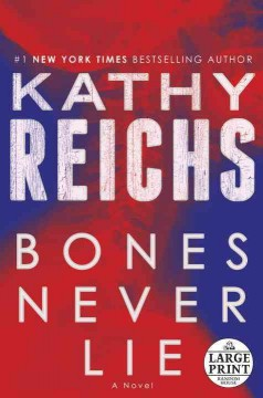 Bones never lie : a novel - Kathy Reichs.
