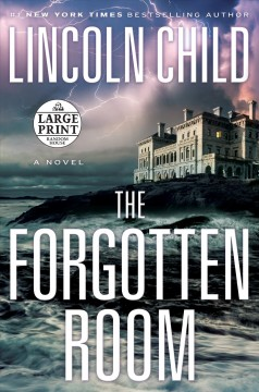 The forgotten room : a novel / Lincoln Child. - Lincoln Child.