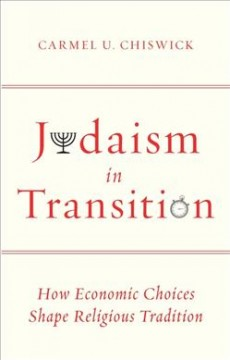 Judaism in transition : how economic choices shape religious tradition - Carmel U. Chiswick.