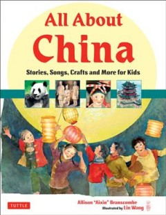All about China : stories, songs, crafts and more for kids - Allison